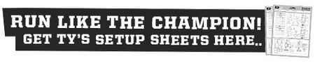 Run like the Champion! Get Ty's setup sheets